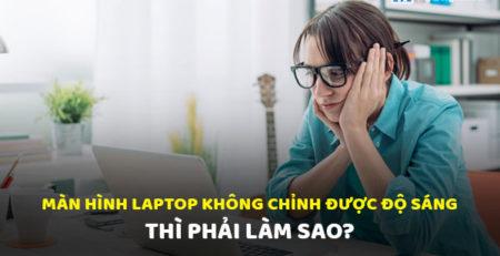 Màn hình laptop không chỉnh được độ sáng thì phải làm sao?