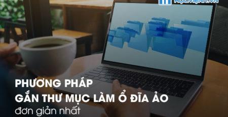 Phương pháp gắn thư mục làm ổ đĩa ảo đơn giản nhất