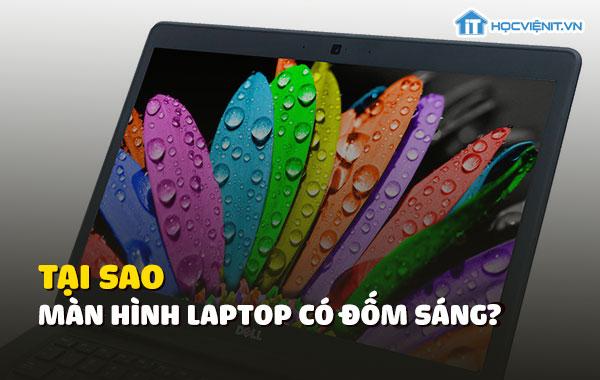 Tại sao màn hình laptop có đốm sáng?