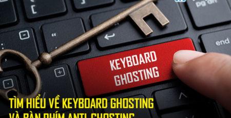 Tìm hiểu về Keyboard ghosting và bàn phím anti-ghosting