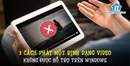 3 cách phát một định dạng video không được hỗ trợ trên Windows
