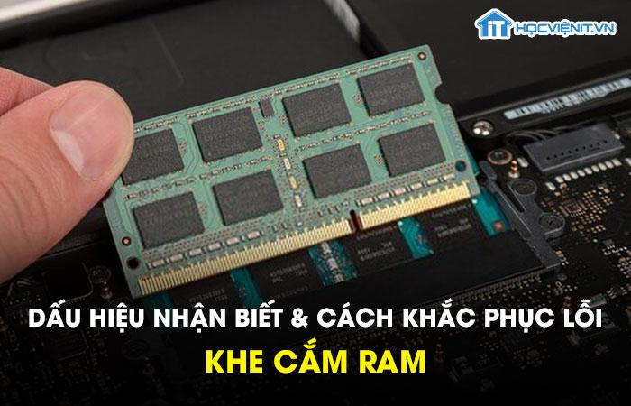 Dấu hiệu nhận biết và cách khắc phục lỗi khe cắm RAM