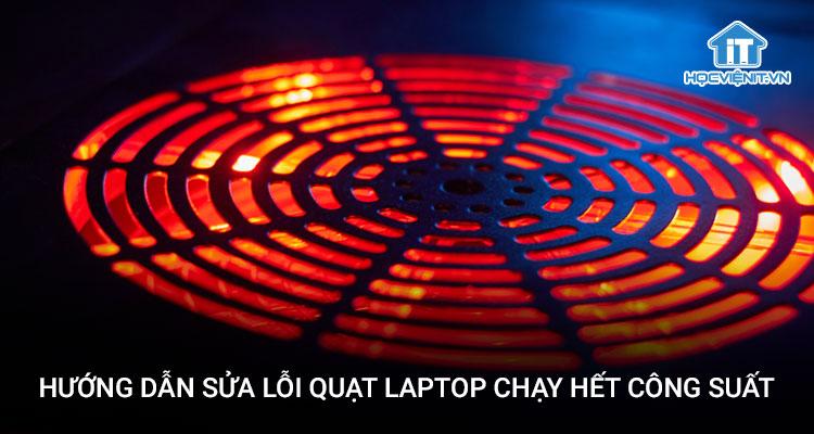 Hướng dẫn sửa lỗi quạt laptop chạy hết công suất