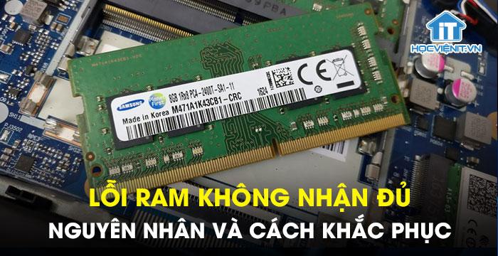 Lỗi RAM không nhận đủ - Nguyên nhân và cách khắc phục