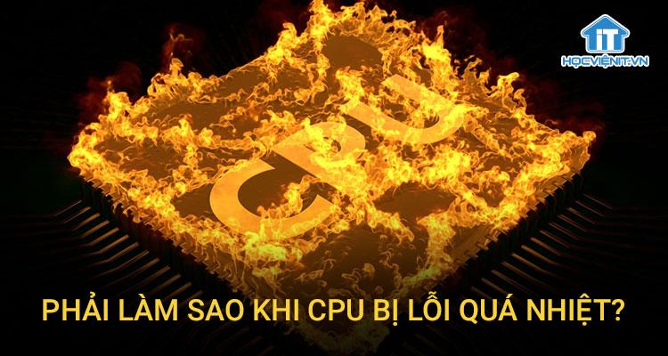 Phải làm sao khi CPU bị lỗi quá nhiệt?