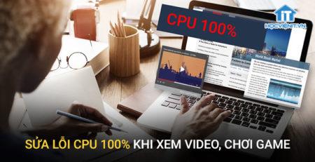 Sửa lỗi CPU 100% khi xem video, chơi game