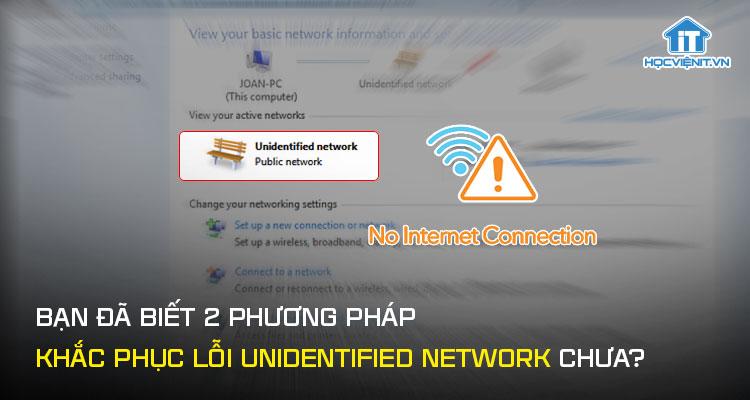 Bạn đã biết 2 phương pháp khắc phục lỗi unidentified network chưa?