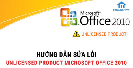 Hướng dẫn sửa lỗi Unlicensed Product Microsoft Office 2010