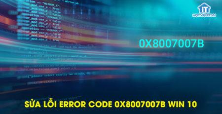 Sửa lỗi Error Code 0x8007007b Win 10