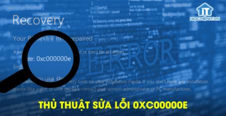 Thủ thuật sửa lỗi 0xc00000e