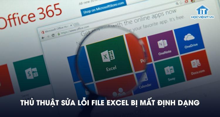 Thủ thuật sửa lỗi file excel bị mất định dạng