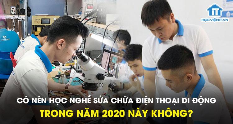 Có nên học nghề sửa chữa điện thoại di động trong năm 2020 này không?