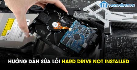 Hướng dẫn sửa lỗi Hard Drive Not Installed