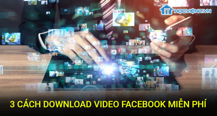 3 Cách download video Facebook miễn phí