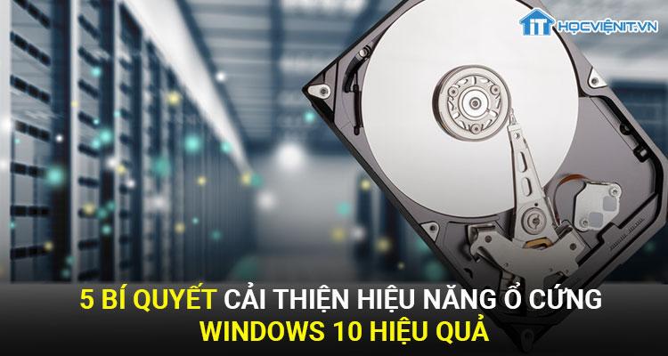 5 Bí quyết cải thiện hiệu năng ổ cứng Windows 10 hiệu quả