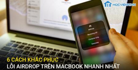 6 Cách khắc phục lõi AirDrop trên Macbook nhanh nhất