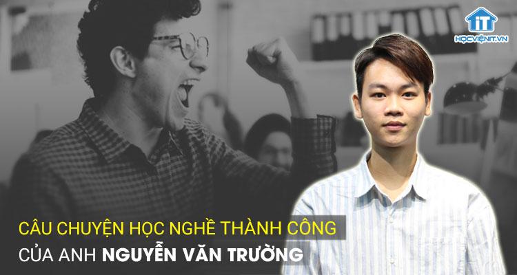 Câu chuyện học nghề thành công của anh Nguyễn Văn Trường