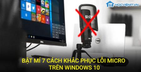 Bật mí 7 cách khắc phục lỗi micro trên Windows 10