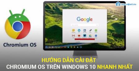 Hướng dẫn cài đặt Chromium OS trên Windows 10 nhanh nhất