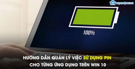 Hướng dẫn quản lý việc sử dụng pin cho từng ứng dụng trên Win 10