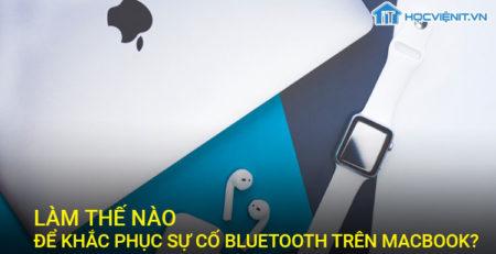 Làm thế nào để khắc phục sự cố Bluetooth trên Macbook?