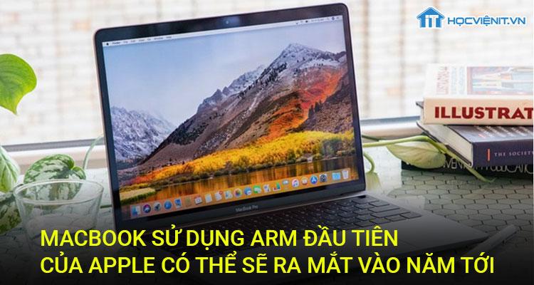 Macbook sử dụng ARM đầu tiên của Apple có thể sẽ ra mắt vào năm tới