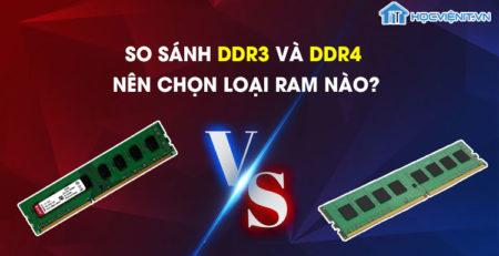 So sánh DDR3 và DDR4 - Nên chọn loại RAM nào?