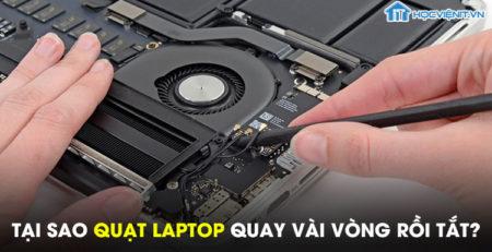 Tại sao quạt laptop quay vài vòng rồi tắt?