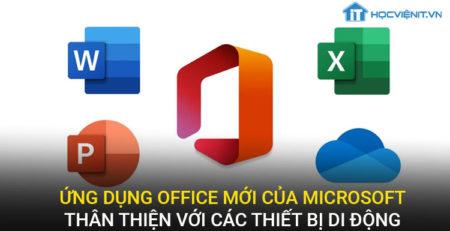 Ứng dụng Offcie mới của Microsoft thân thiện với các thiết bị di động