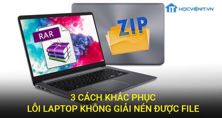 3 cách khắc phục lõi laptop không nén được file