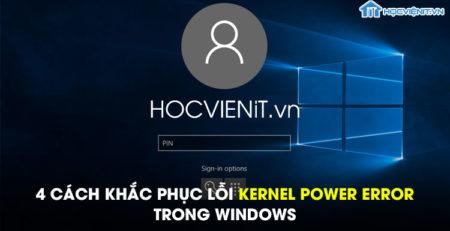 4 cách khắc phục lỗi Kernel Power Error trong Windows