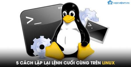 5 cách lặp lại lệnh cuối cùng trên Linux