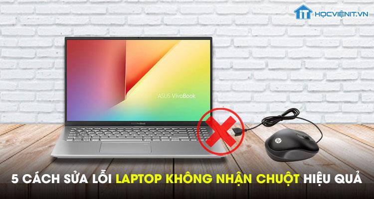 5 cách sửa lỗi laptop không nhận chuột hiệu quả