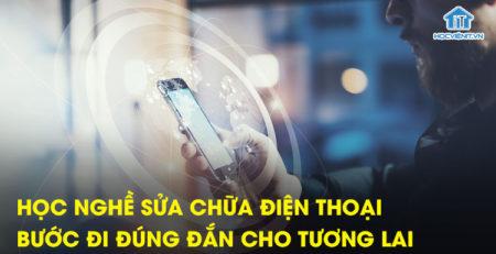 Học nghề sửa chữa điện thoại - Bước đi đúng đắn cho tương lai