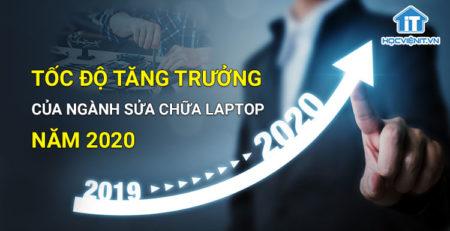 Tốc độ tăng trưởng của ngành sửa chữa laptop năm 2020