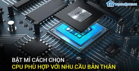 Bật mí cách chọn CPU phù hợp với nhu cầu bản thân