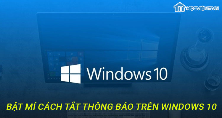 Bật mí cách tắt thông báo trên Windows 10