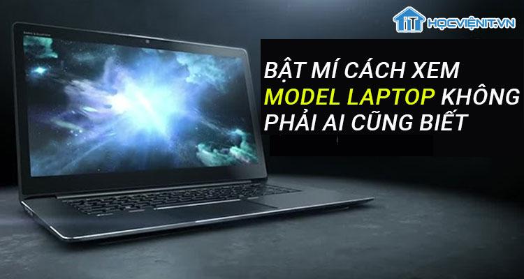 Bật mí cách xem model laptop không phải ai cũng biết