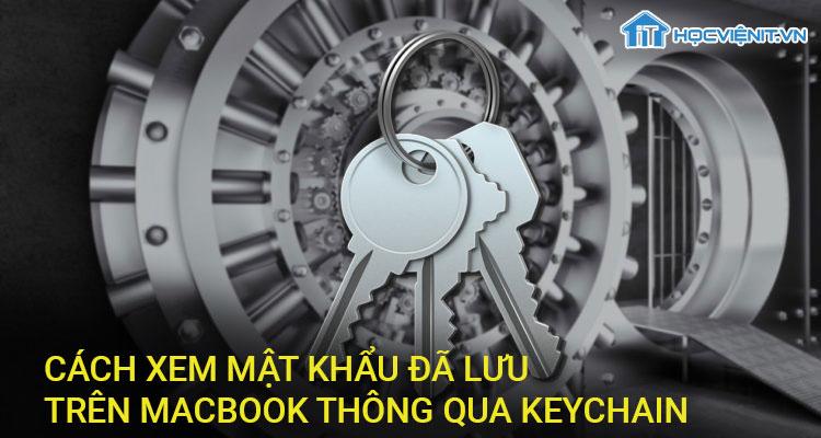 Cách xem mật khẩu đã lưu trên Macbook thông qua Keychain