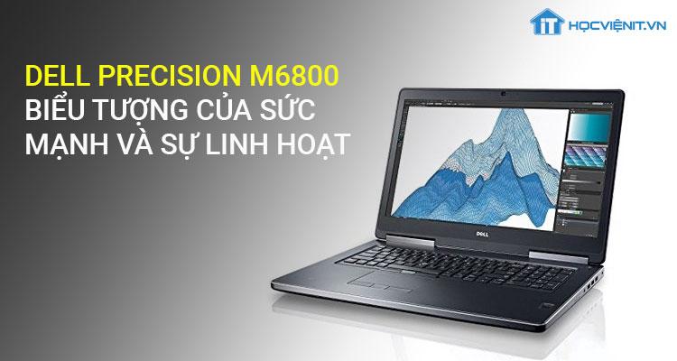 Dell Precision M6800 biểu tượng của sức mạnh và sự linh hoạt