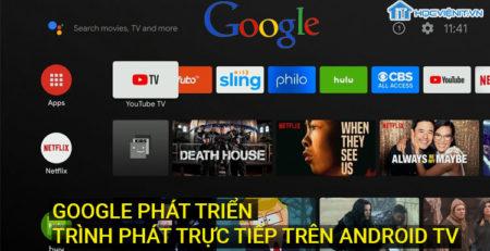 Google phát triển trình phát trực tiếp trên Android TV