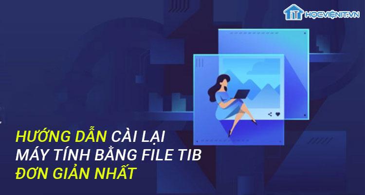 Hướng dẫn cài lại máy tính bằng file TIB