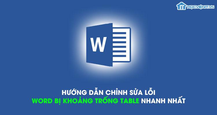 Hướng dẫn chỉnh sửa lỗi word bị khoảng trống table nhanh nhất