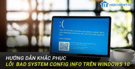 """Hướng dẫn khắc phục lỗi """"Bad System Config Info"""" trên Windows 10"""