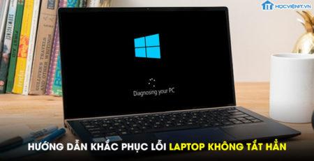 Hướng dẫn khắc phục lỗi laptop không tắt hẳn