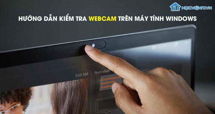 Hướng dẫn kiểm tra webcam trên máy tính Windows