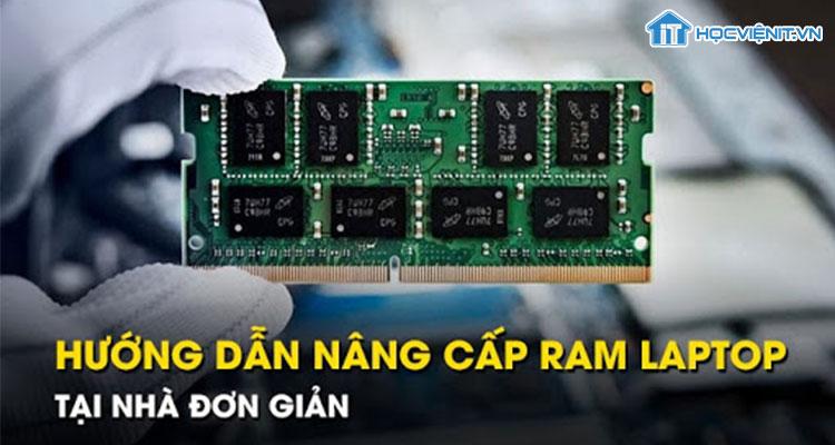 Hướng dẫn nâng cấp RAM tại nhà đơn giản