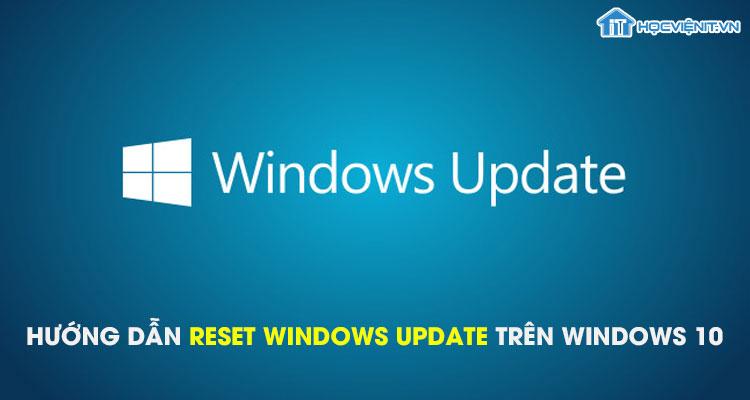 Hướng dẫn reset Windows Update trên Windows 10