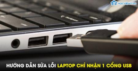 Hướng dẫn sửa lỗi laptop chỉ nhận 1 cổng usb