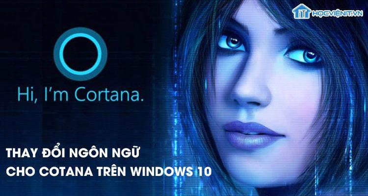Hướng dẫn thay đổi ngôn ngữ cho Cotana trên Windows 10